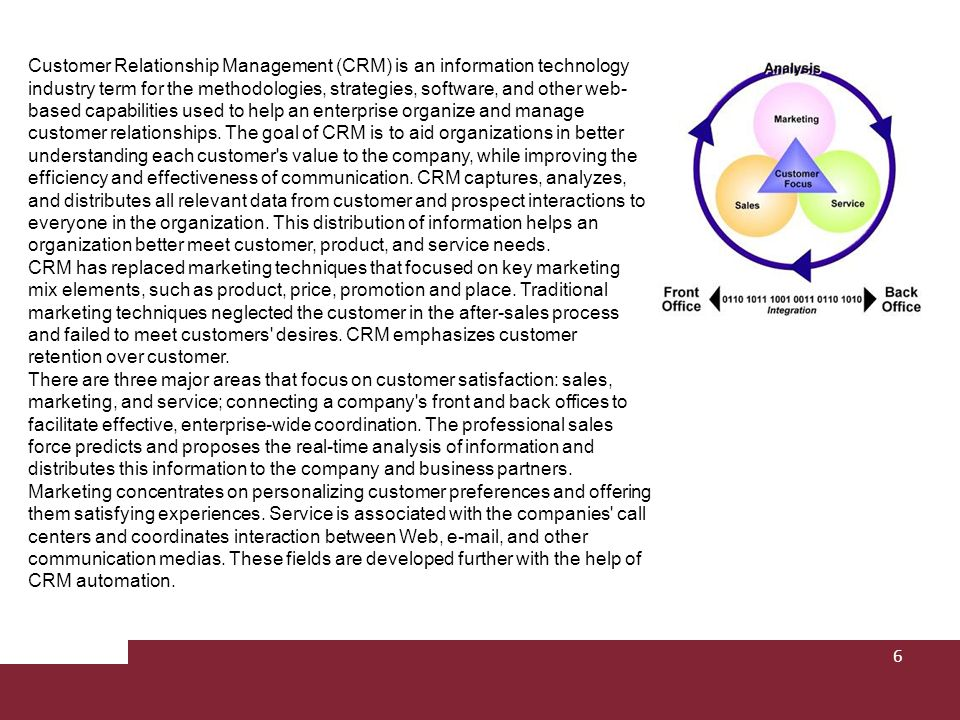 Customer Relationship Management (CRM) is an information technology industry term for the methodologies, strategies, software, and other web- based ca