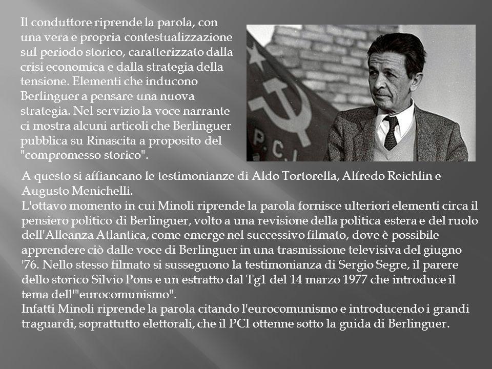 Il filmato che segue, con le testimonianze di Menichelli, Franceschini, Veltroni, Reichlin e Castellina, mostra il ruolo decisivo che Berlinguer ricopre nell ambito dell avanzata del Partito ( è il 1976, anno delle elezioni in cui il PCI ottiene il suo massimo storico, come ci mostra nello stesso filmato un servizio di un telegiornale dell epoca).