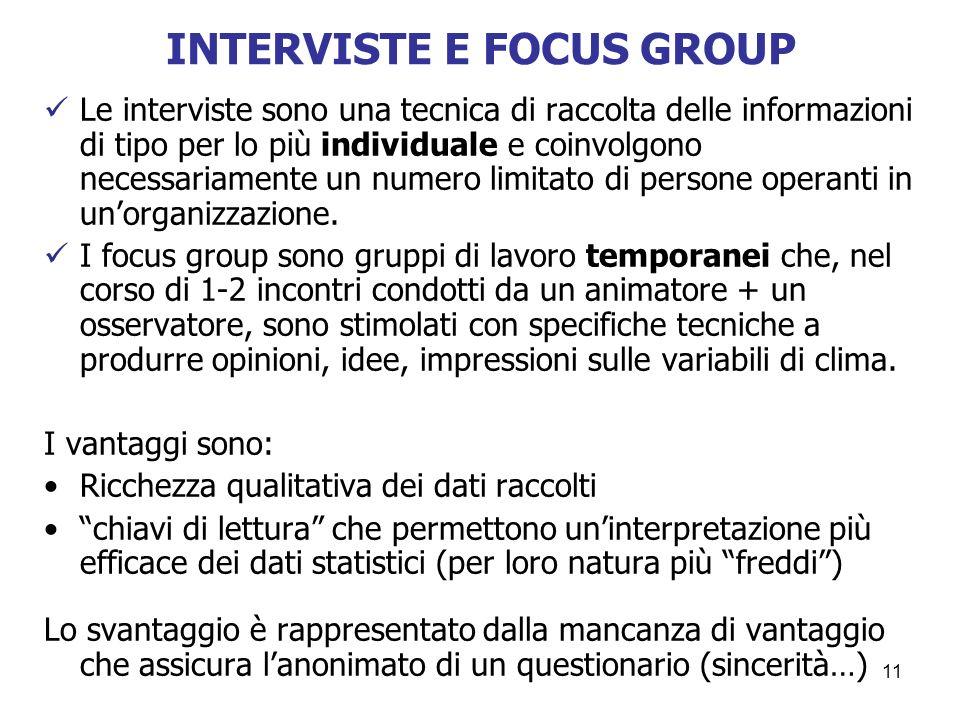 11 INTERVISTE E FOCUS GROUP Le interviste sono una tecnica di raccolta delle informazioni di tipo per lo più individuale e coinvolgono necessariamente