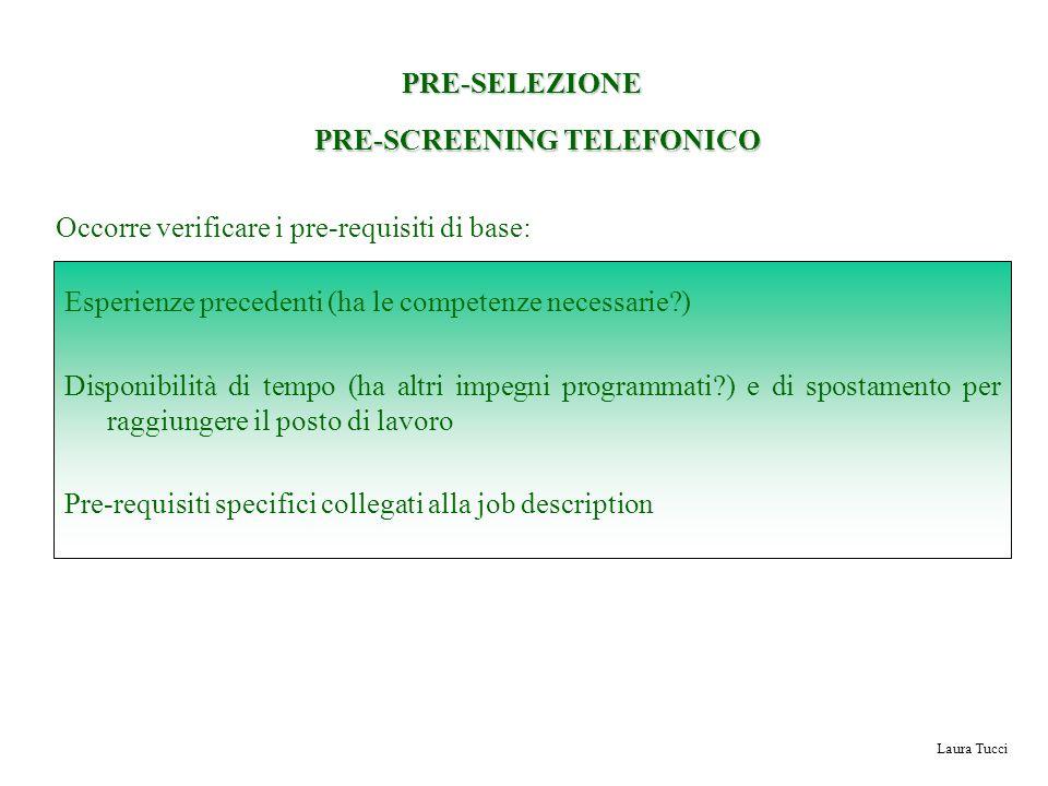 Laura Tucci PRE-SELEZIONE PRE-SCREENING TELEFONICO Occorre verificare i pre-requisiti di base: Esperienze precedenti (ha le competenze necessarie?) Di