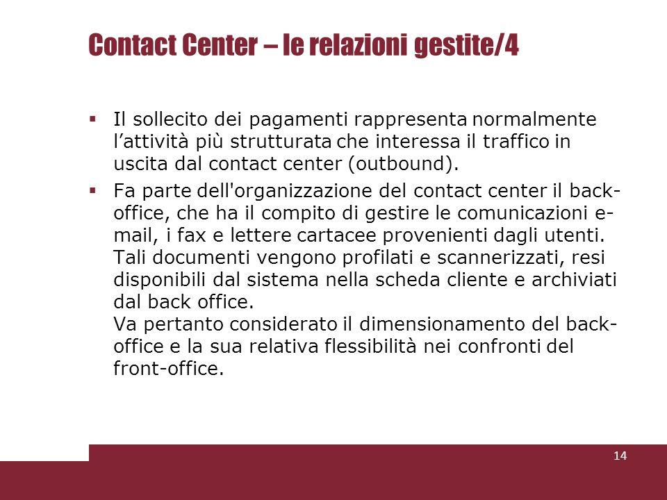 Il sollecito dei pagamenti rappresenta normalmente lattività più strutturata che interessa il traffico in uscita dal contact center (outbound).