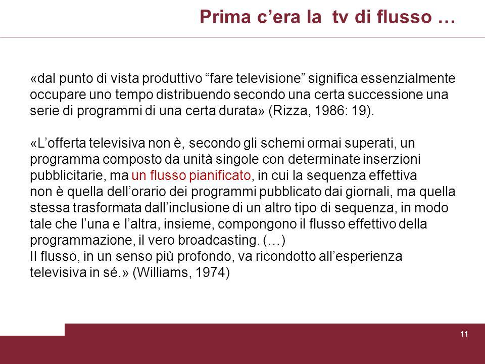 Prima cera la tv di flusso … 11 «dal punto di vista produttivo fare televisione significa essenzialmente occupare uno tempo distribuendo secondo una c