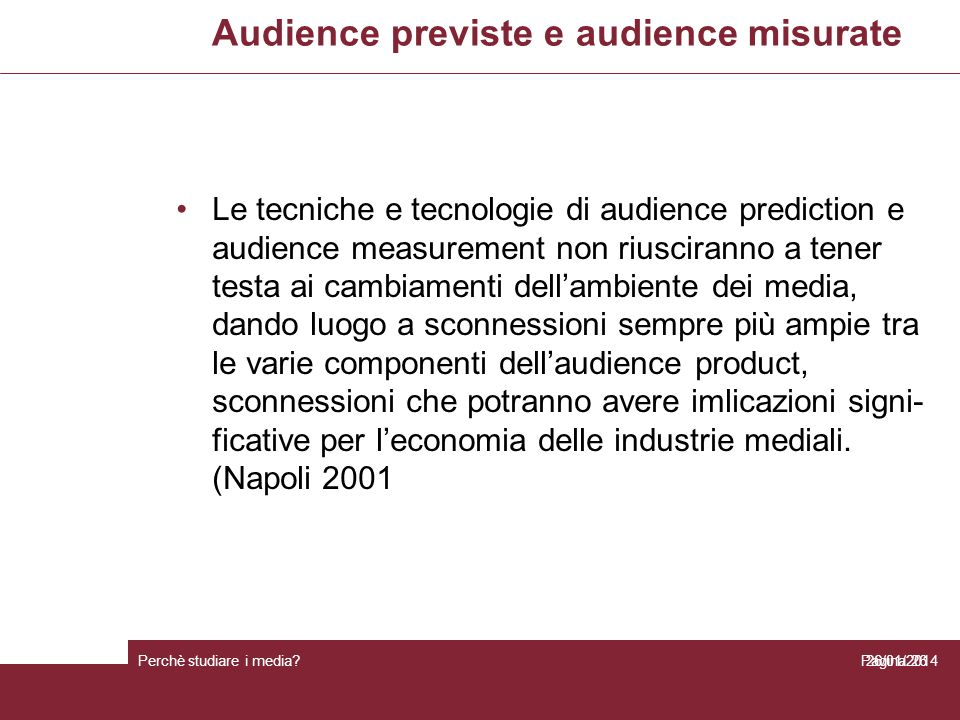 Audience previste e audience misurate Perchè studiare i media? Pagina 26 Le tecniche e tecnologie di audience prediction e audience measurement non ri