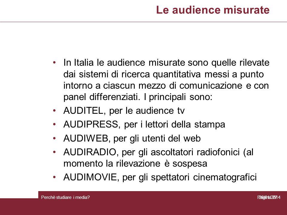 Le audience misurate Perchè studiare i media? Pagina 27 In Italia le audience misurate sono quelle rilevate dai sistemi di ricerca quantitativa messi