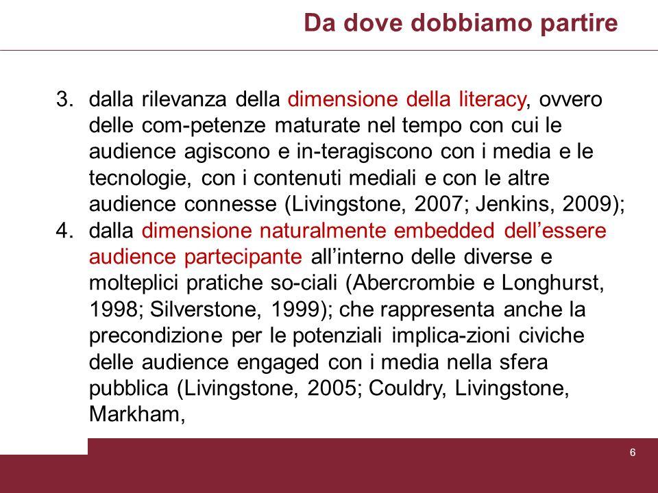 Da dove dobbiamo partire 6 3.dalla rilevanza della dimensione della literacy, ovvero delle com-petenze maturate nel tempo con cui le audience agiscono