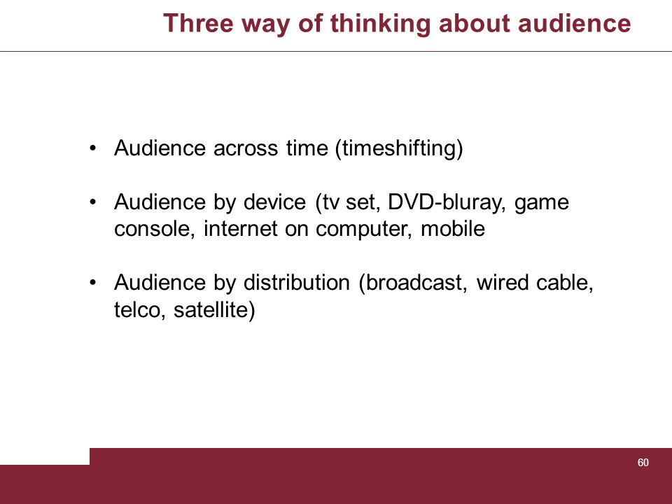 Three way of thinking about audience 60 Audience across time (timeshifting) Audience by device (tv set, DVD-bluray, game console, internet on computer