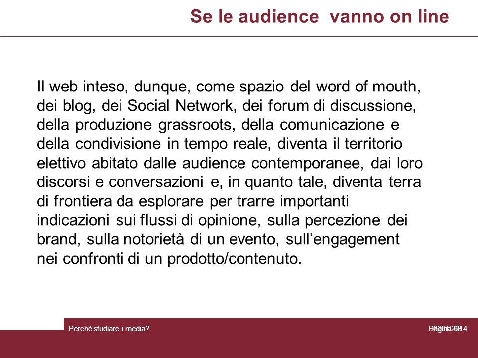 Se le audience vanno on line Perchè studiare i media? Pagina 6326/01/2014 Il web inteso, dunque, come spazio del word of mouth, dei blog, dei Social N
