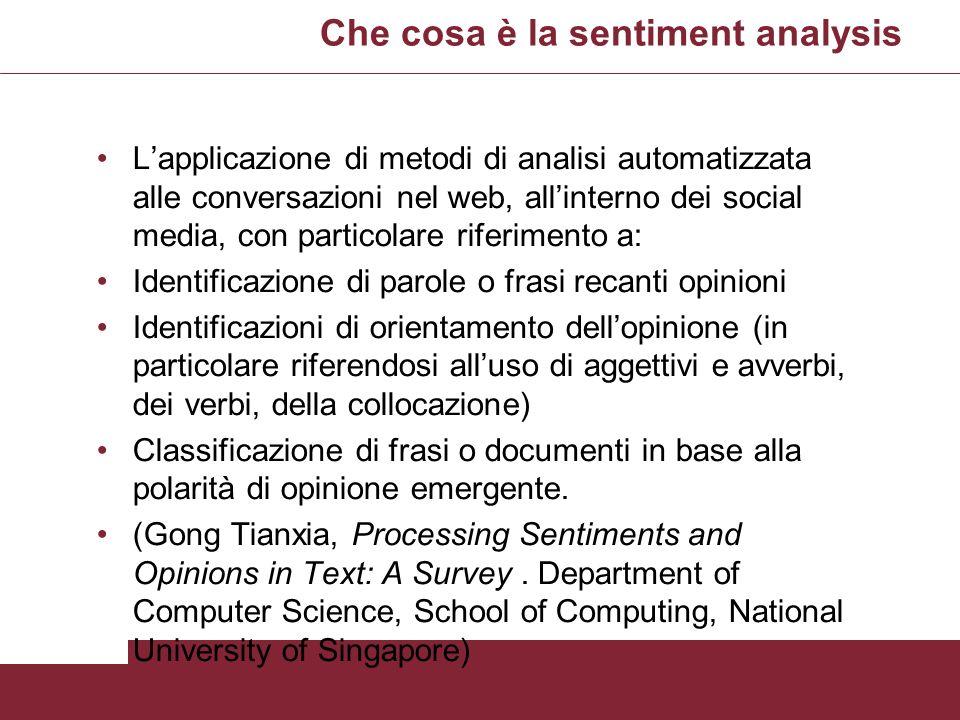 Che cosa è la sentiment analysis Lapplicazione di metodi di analisi automatizzata alle conversazioni nel web, allinterno dei social media, con partico
