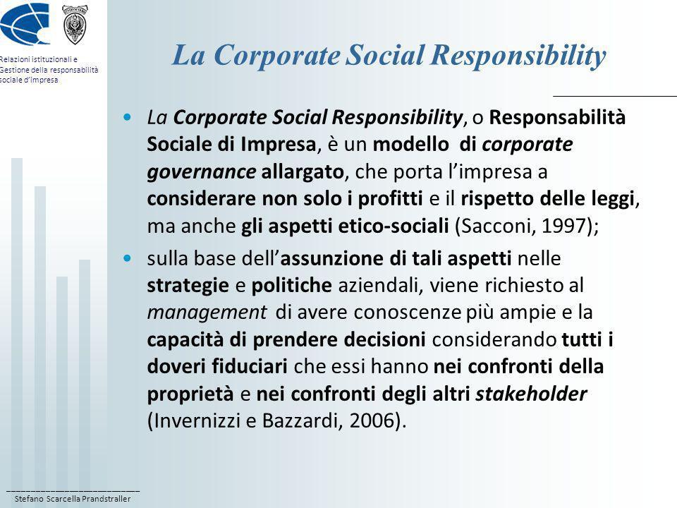 ____________________________ Stefano Scarcella Prandstraller Relazioni istituzionali e Gestione della responsabilità sociale dimpresa La Corporate Soc