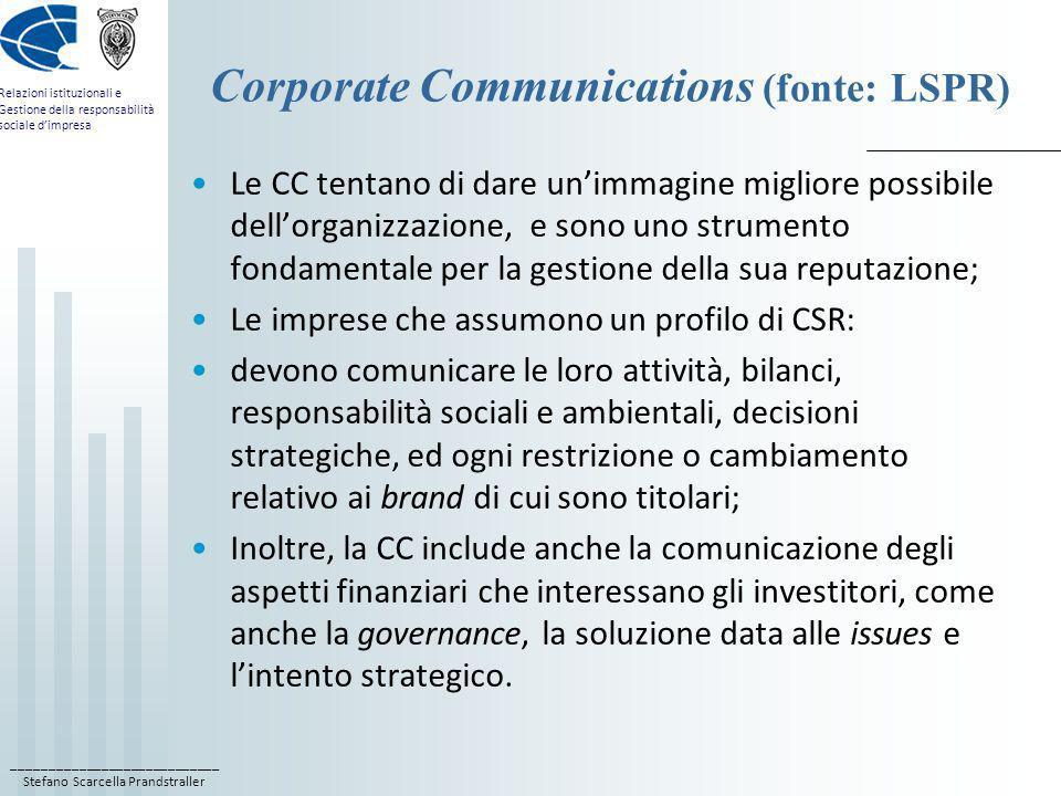 ____________________________ Stefano Scarcella Prandstraller Relazioni istituzionali e Gestione della responsabilità sociale dimpresa Corporate Communications Si articolano in tre diversi ambiti (Van Riel 2007) : 1) Organisational communications –(Comunicazioni organizzative) 2) Management communications –(Comunicazioni del Management) 3) Marketing communications –(Comunicazioni di Marketing)