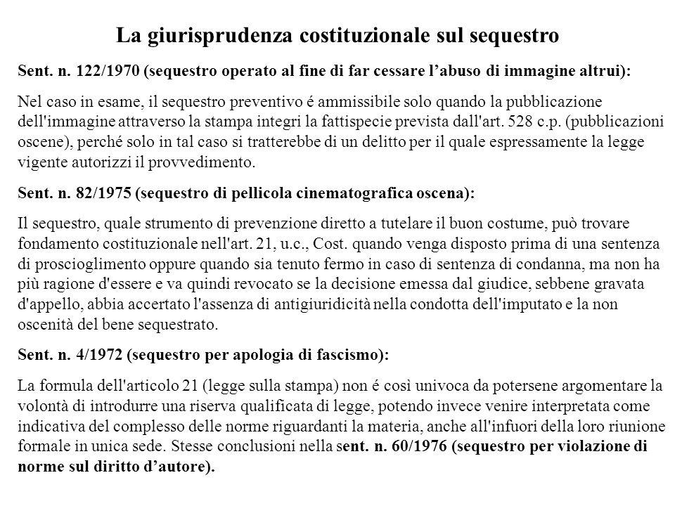 La giurisprudenza costituzionale sul sequestro Sent. n. 122/1970 (sequestro operato al fine di far cessare labuso di immagine altrui): Nel caso in esa