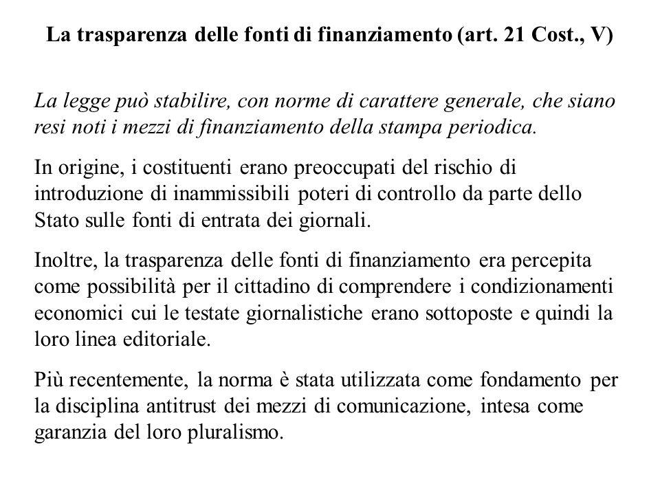 La trasparenza delle fonti di finanziamento (art. 21 Cost., V) La legge può stabilire, con norme di carattere generale, che siano resi noti i mezzi di