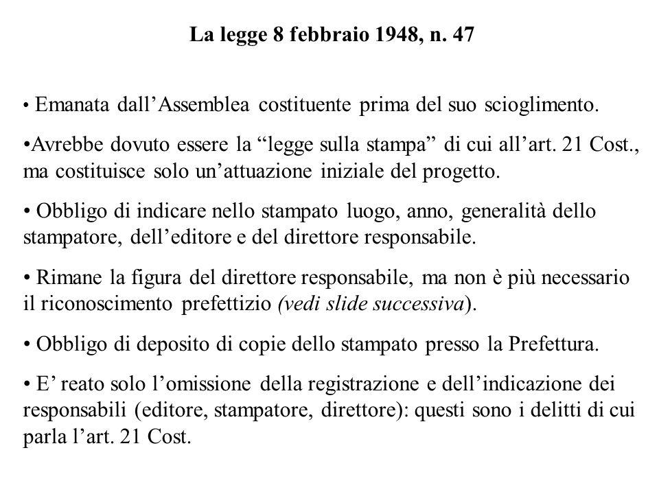 La legge 8 febbraio 1948, n. 47 Emanata dallAssemblea costituente prima del suo scioglimento. Avrebbe dovuto essere la legge sulla stampa di cui allar