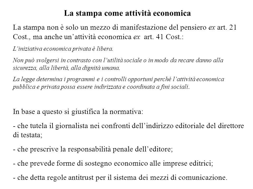 La stampa come attività economica La stampa non è solo un mezzo di manifestazione del pensiero ex art. 21 Cost., ma anche unattività economica ex art.