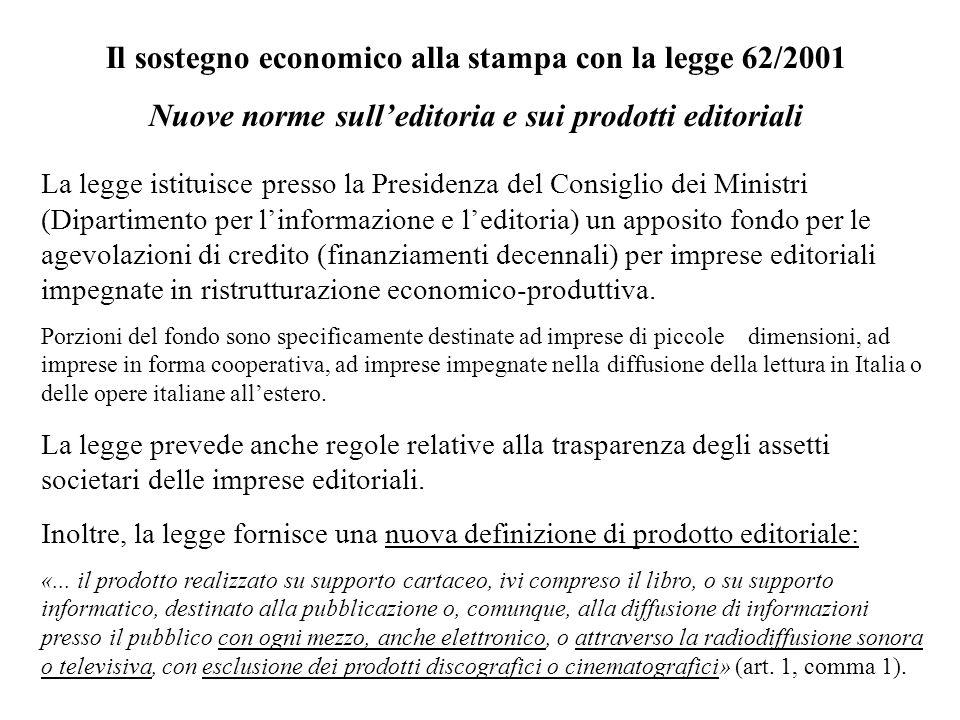 Il sostegno economico alla stampa con la legge 62/2001 Nuove norme sulleditoria e sui prodotti editoriali La legge istituisce presso la Presidenza del