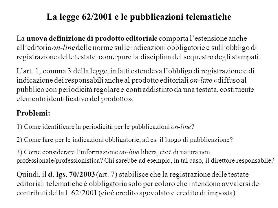 La legge 62/2001 e le pubblicazioni telematiche La nuova definizione di prodotto editoriale comporta lestensione anche alleditoria on-line delle norme sulle indicazioni obbligatorie e sullobbligo di registrazione delle testate, come pure la disciplina del sequestro degli stampati.