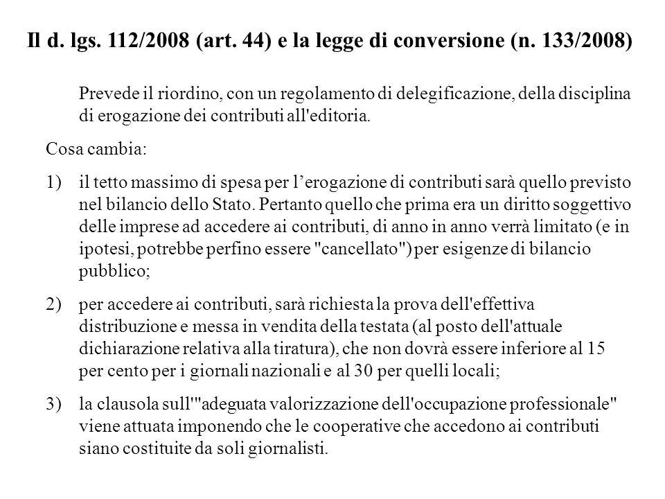 Il d. lgs. 112/2008 (art. 44) e la legge di conversione (n. 133/2008) Prevede il riordino, con un regolamento di delegificazione, della disciplina di