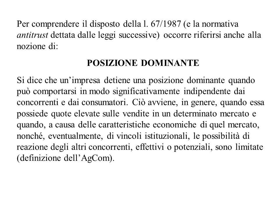 Per comprendere il disposto della l. 67/1987 (e la normativa antitrust dettata dalle leggi successive) occorre riferirsi anche alla nozione di: POSIZI