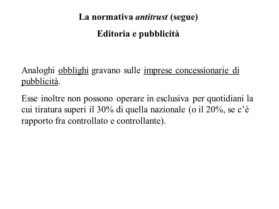 La normativa antitrust (segue) Editoria e pubblicità Analoghi obblighi gravano sulle imprese concessionarie di pubblicità.