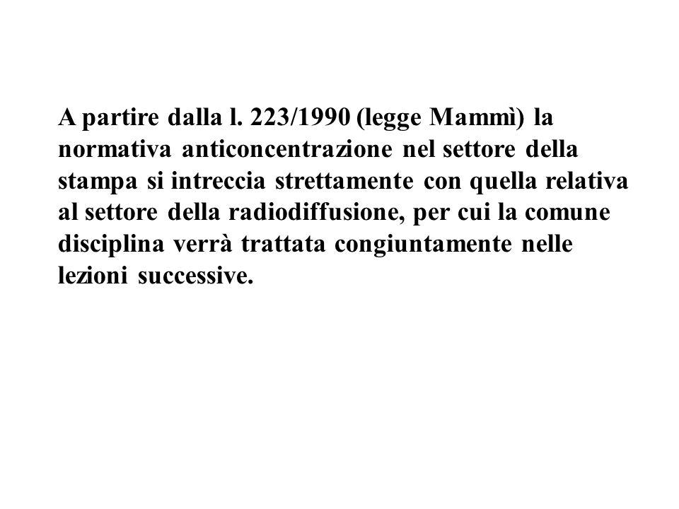 A partire dalla l. 223/1990 (legge Mammì) la normativa anticoncentrazione nel settore della stampa si intreccia strettamente con quella relativa al se