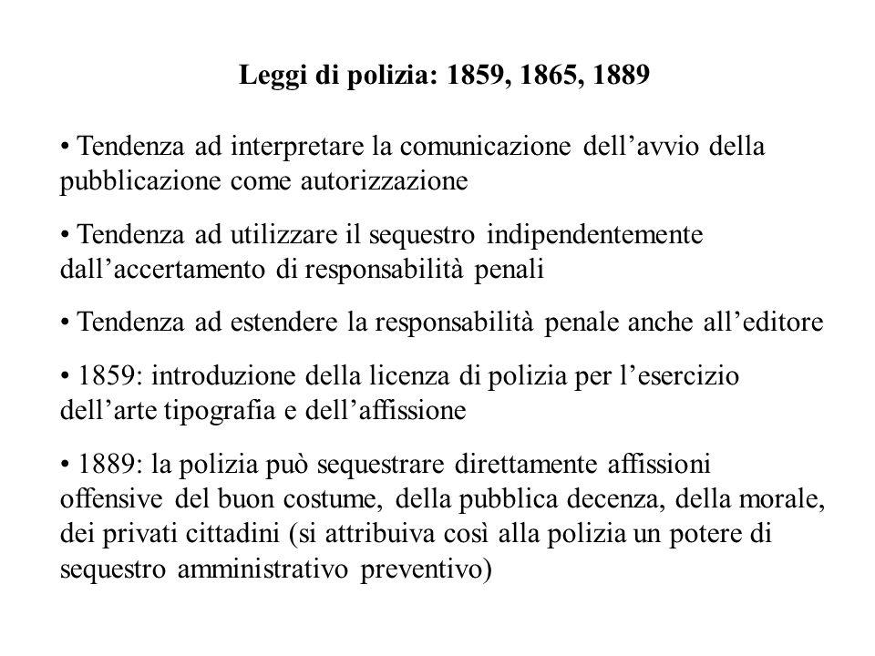 Leggi di polizia: 1859, 1865, 1889 Tendenza ad interpretare la comunicazione dellavvio della pubblicazione come autorizzazione Tendenza ad utilizzare