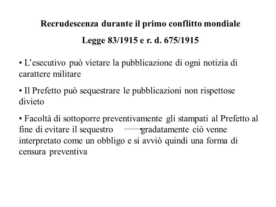Recrudescenza durante il primo conflitto mondiale Legge 83/1915 e r. d. 675/1915 Lesecutivo può vietare la pubblicazione di ogni notizia di carattere