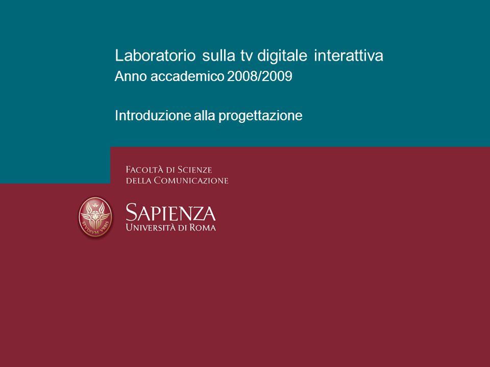 Laboratorio sulla tv digitale interattiva Anno accademico 2008/2009 Introduzione alla progettazione