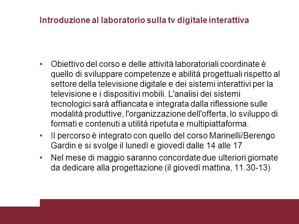Introduzione al laboratorio sulla tv digitale interattiva Obiettivo del corso e delle attività laboratoriali coordinate è quello di sviluppare compete