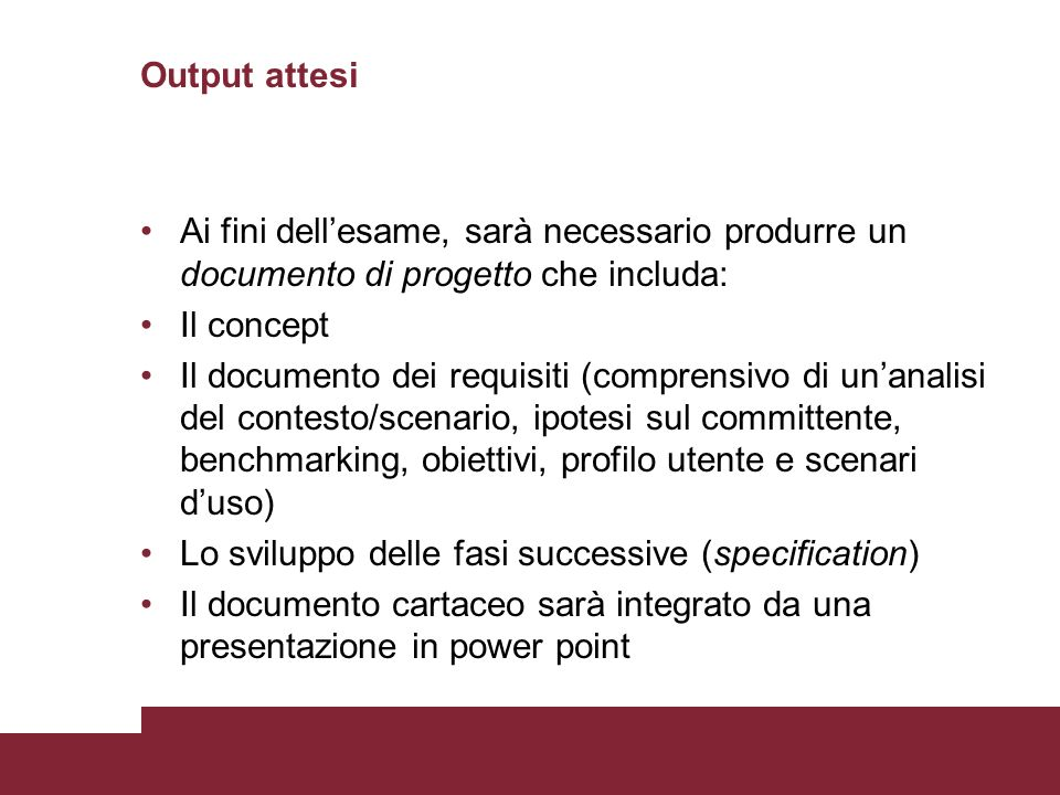 Output attesi Ai fini dellesame, sarà necessario produrre un documento di progetto che includa: Il concept Il documento dei requisiti (comprensivo di