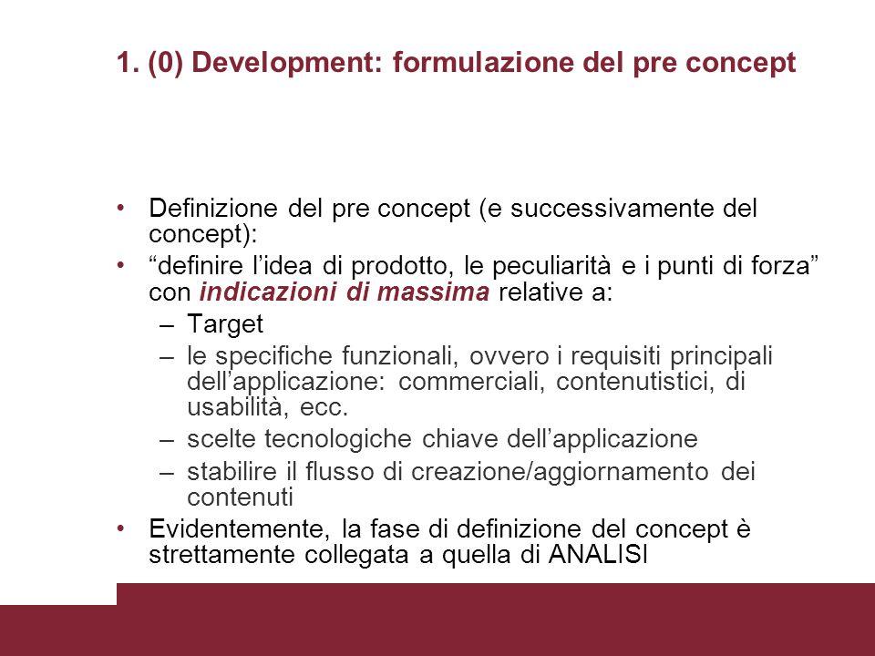 1. (0) Development: formulazione del pre concept Definizione del pre concept (e successivamente del concept): definire lidea di prodotto, le peculiari