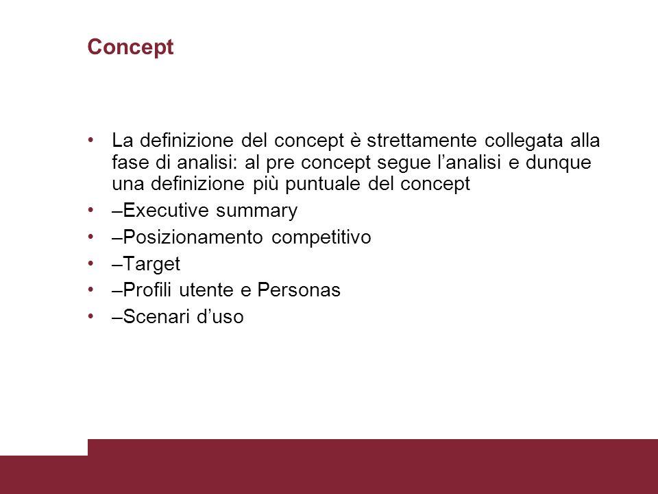 Concept La definizione del concept è strettamente collegata alla fase di analisi: al pre concept segue lanalisi e dunque una definizione più puntuale