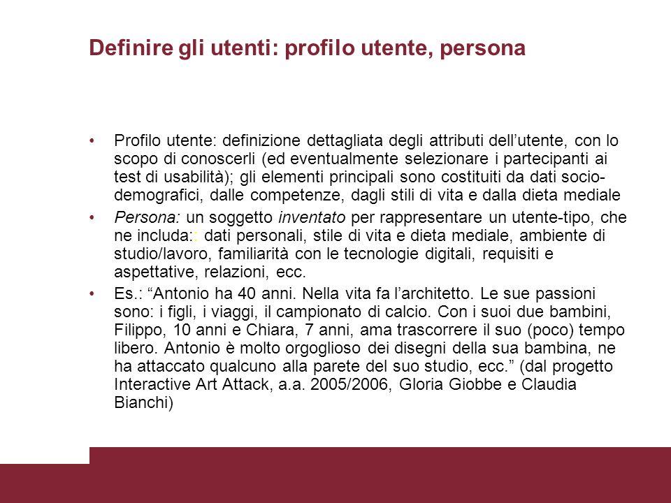 Definire gli utenti: profilo utente, persona Profilo utente: definizione dettagliata degli attributi dellutente, con lo scopo di conoscerli (ed eventu