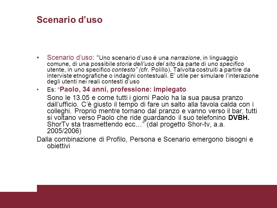 Scenario duso Scenario duso: Uno scenario duso è una narrazione, in linguaggio comune, di una possibile storia delluso del sito da parte di uno specif