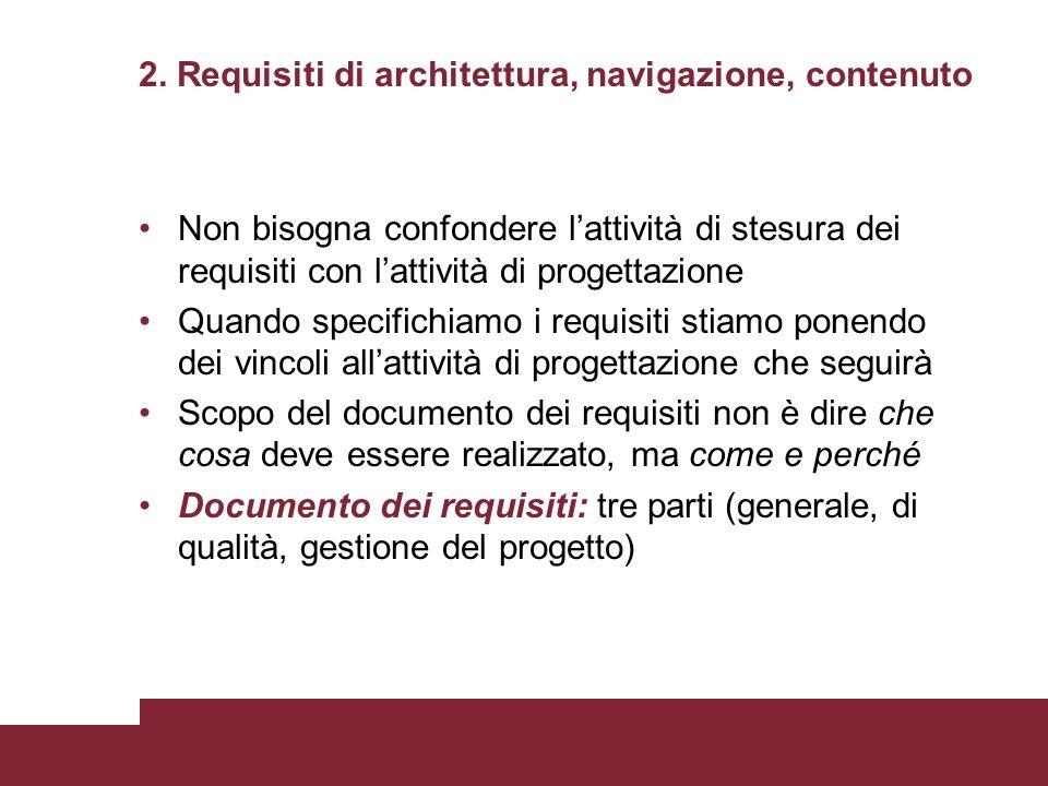 2. Requisiti di architettura, navigazione, contenuto Non bisogna confondere lattività di stesura dei requisiti con lattività di progettazione Quando s
