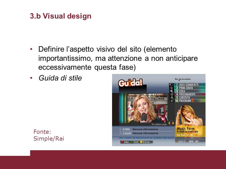 3.b Visual design Definire laspetto visivo del sito (elemento importantissimo, ma attenzione a non anticipare eccessivamente questa fase) Guida di sti