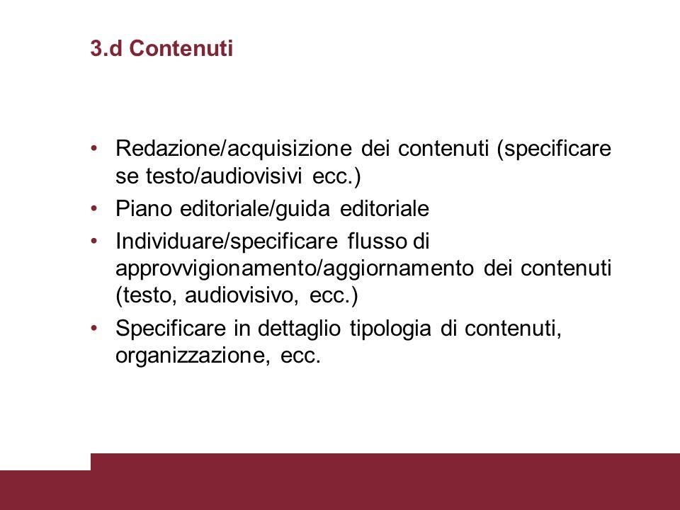 3.d Contenuti Redazione/acquisizione dei contenuti (specificare se testo/audiovisivi ecc.) Piano editoriale/guida editoriale Individuare/specificare f