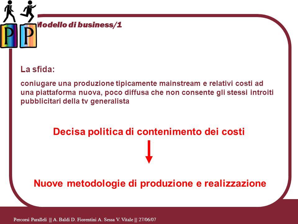 Modello di business/1 Percorsi Paralleli ||| A. Baldi D. Fiorentini A. Sessa V. Vitale ||| 27/06/07 La sfida: coniugare una produzione tipicamente mai