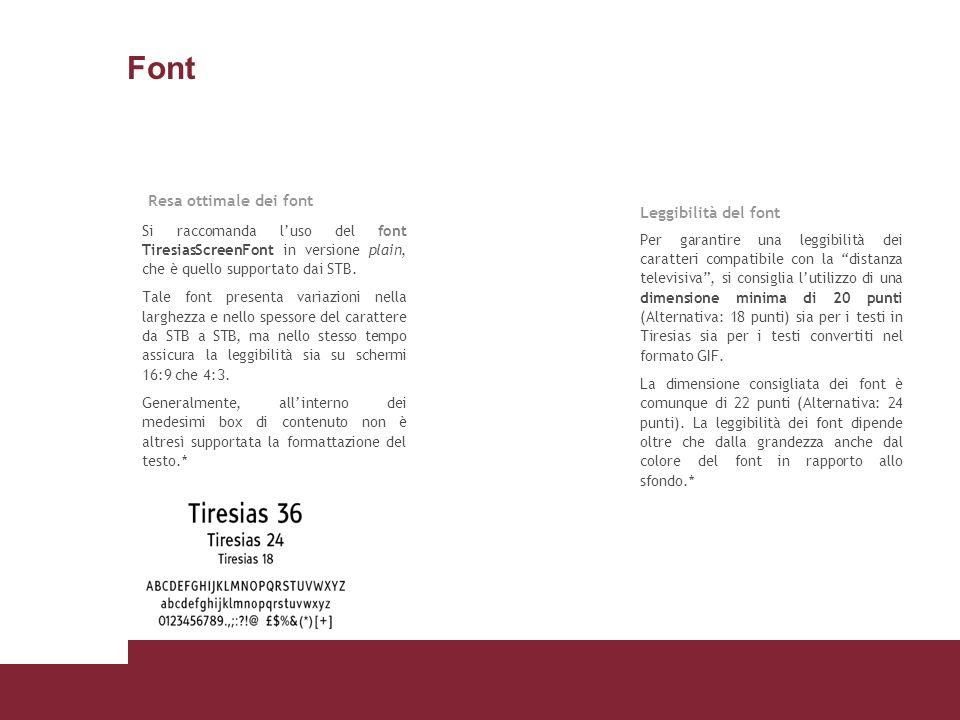 Font Si raccomanda luso del font TiresiasScreenFont in versione plain, che è quello supportato dai STB. Tale font presenta variazioni nella larghezza