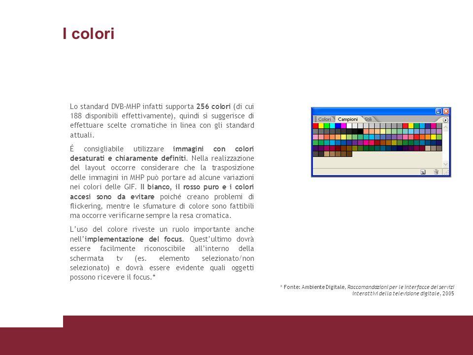I colori Lo standard DVB-MHP infatti supporta 256 colori (di cui 188 disponibili effettivamente), quindi si suggerisce di effettuare scelte cromatiche