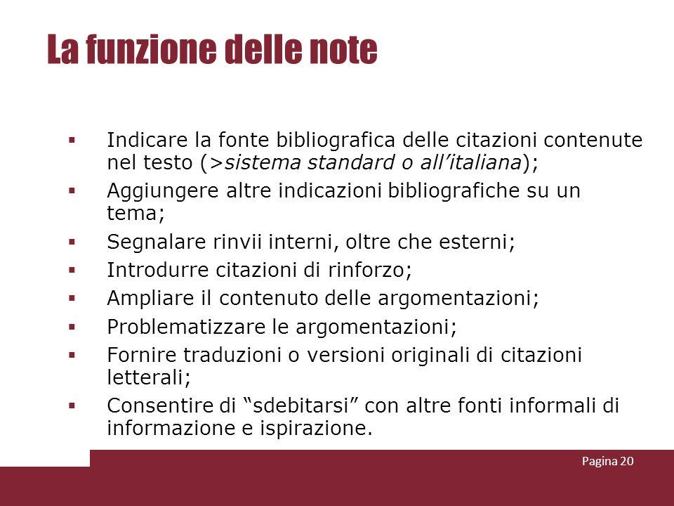 Pagina 20 La funzione delle note Indicare la fonte bibliografica delle citazioni contenute nel testo (>sistema standard o allitaliana); Aggiungere alt