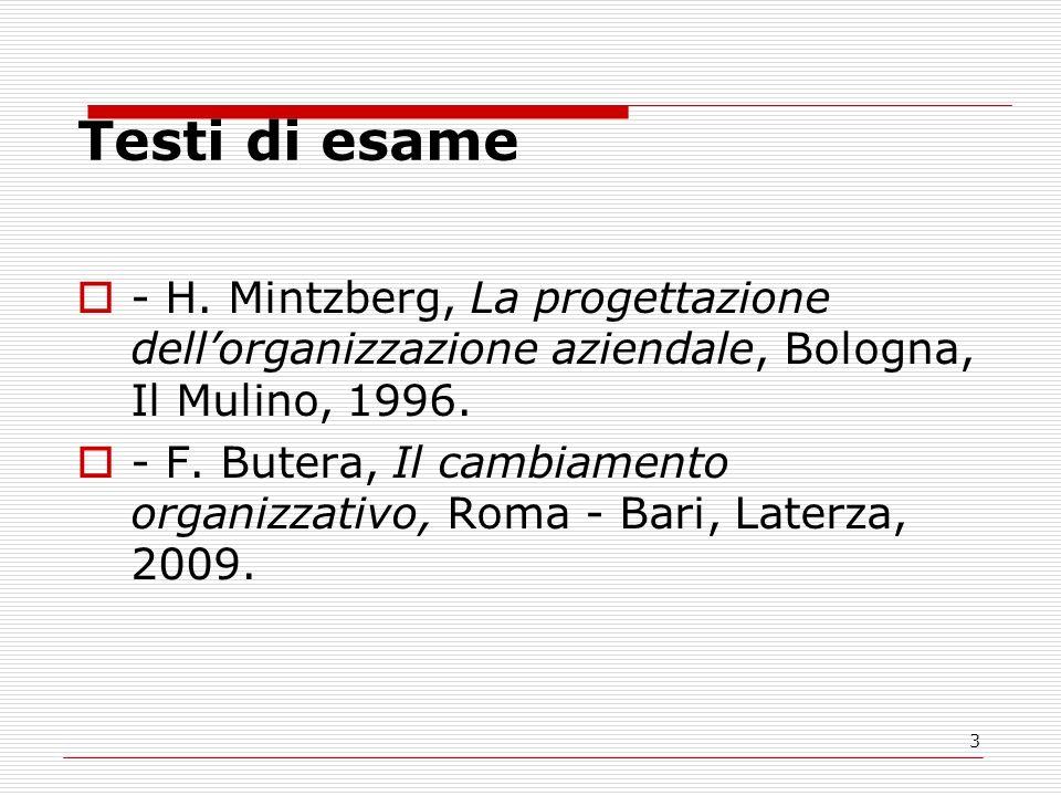 3 Testi di esame - H. Mintzberg, La progettazione dellorganizzazione aziendale, Bologna, Il Mulino, 1996. - F. Butera, Il cambiamento organizzativo, R