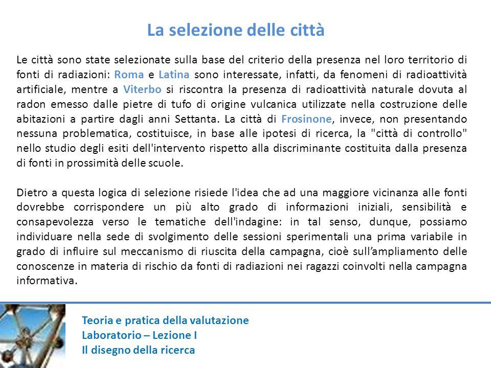 Teoria e pratica della valutazione Laboratorio – Lezione I Il disegno della ricerca Le città sono state selezionate sulla base del criterio della pres