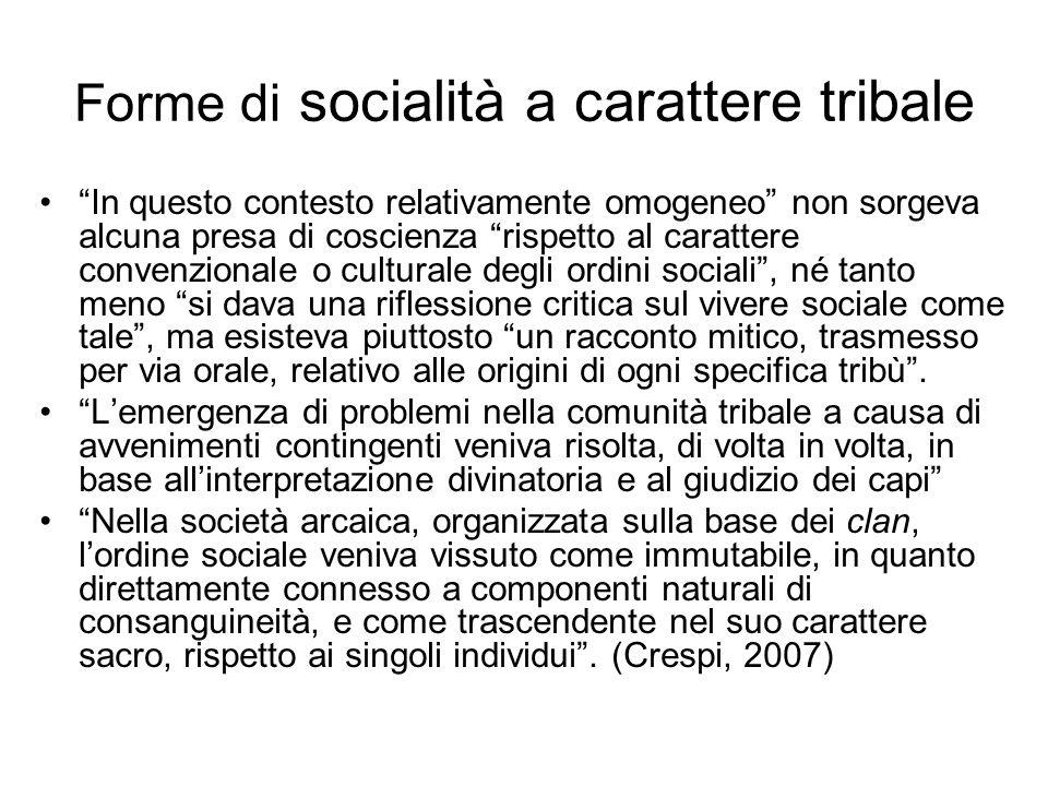 Forme di socialità a carattere tribale In questo contesto relativamente omogeneo non sorgeva alcuna presa di coscienza rispetto al carattere convenzio