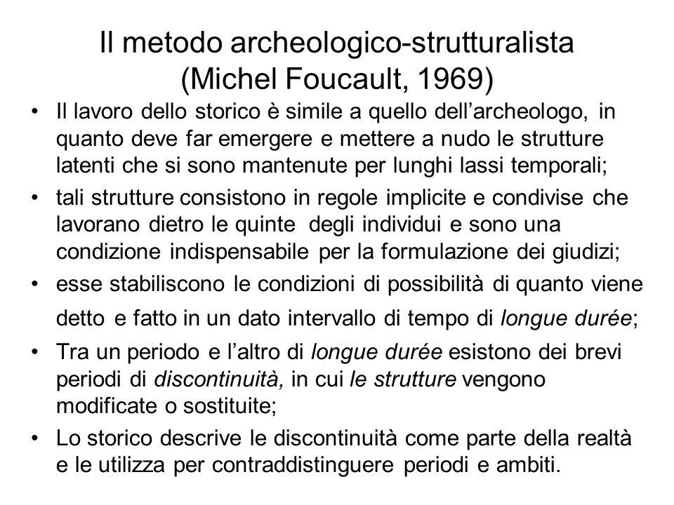 Il metodo archeologico-strutturalista (Michel Foucault, 1969) Il lavoro dello storico è simile a quello dellarcheologo, in quanto deve far emergere e