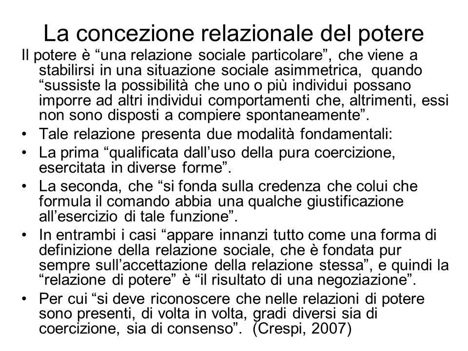 La concezione relazionale del potere Il potere è una relazione sociale particolare, che viene a stabilirsi in una situazione sociale asimmetrica, quan