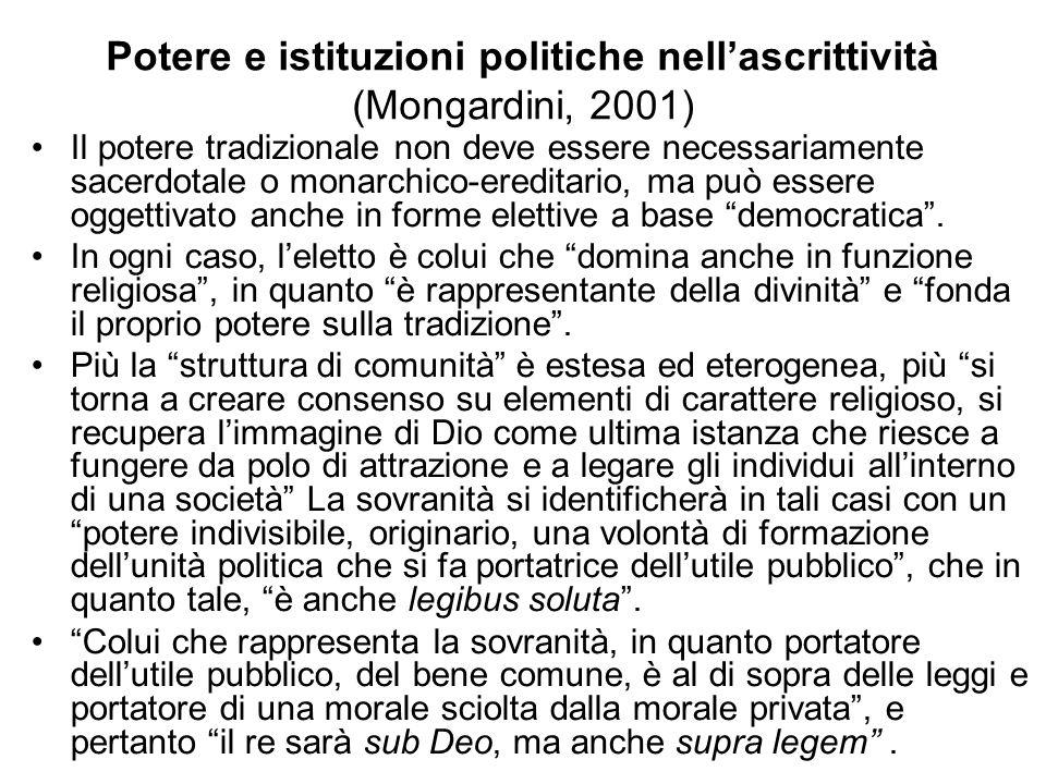 Potere e istituzioni politiche nellascrittività (Mongardini, 2001) Il potere tradizionale non deve essere necessariamente sacerdotale o monarchico-ere