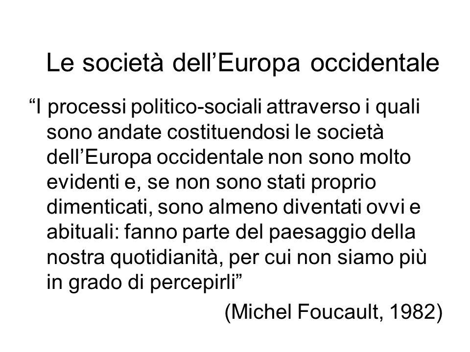 Le società dellEuropa occidentale I processi politico-sociali attraverso i quali sono andate costituendosi le società dellEuropa occidentale non sono