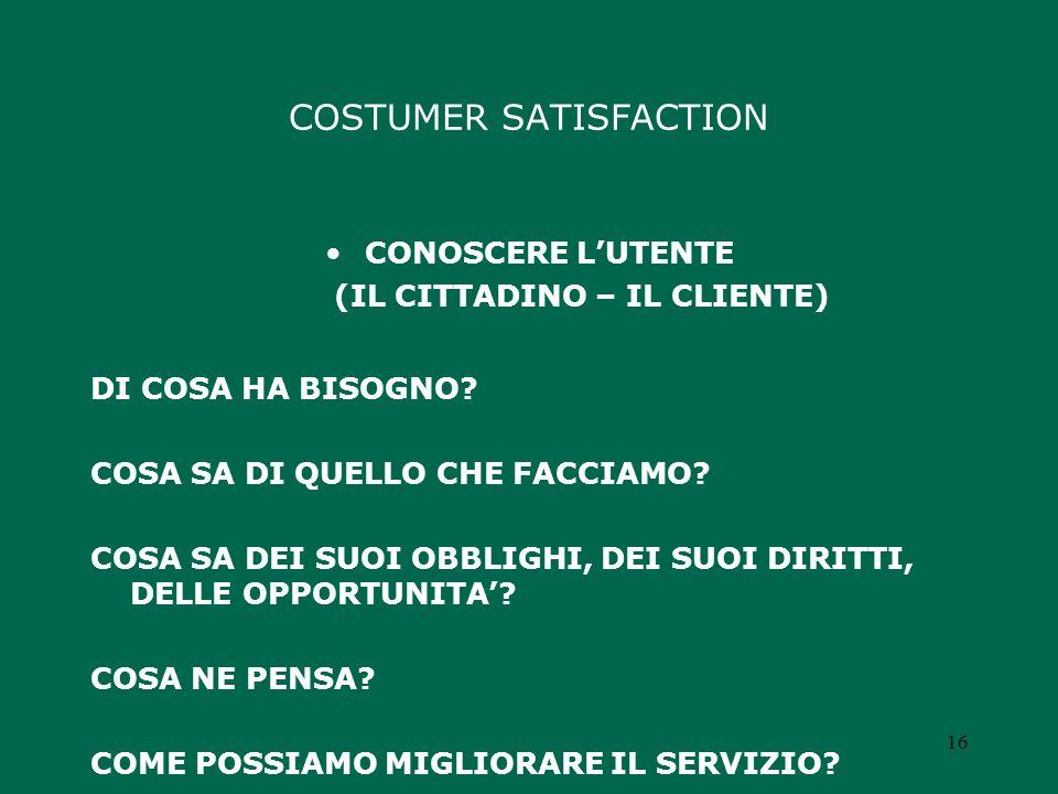 COSTUMER SATISFACTION CONOSCERE LUTENTE (IL CITTADINO – IL CLIENTE) DI COSA HA BISOGNO.