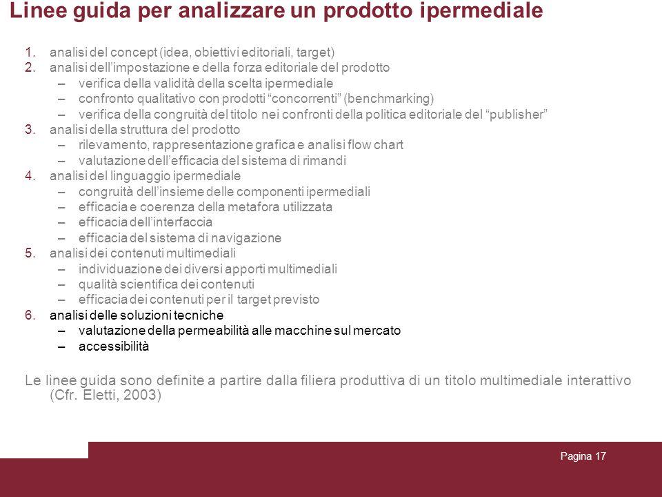 Pagina 17 Linee guida per analizzare un prodotto ipermediale 1.analisi del concept (idea, obiettivi editoriali, target) 2.analisi dellimpostazione e d