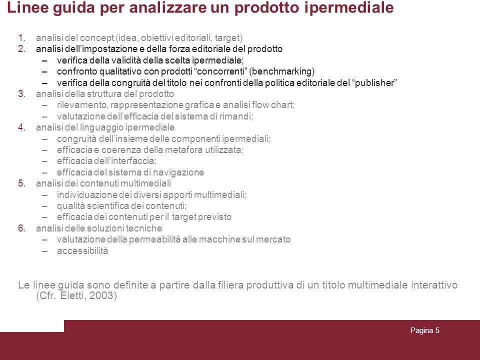Pagina 5 Linee guida per analizzare un prodotto ipermediale 1.analisi del concept (idea, obiettivi editoriali, target) 2.analisi dellimpostazione e de